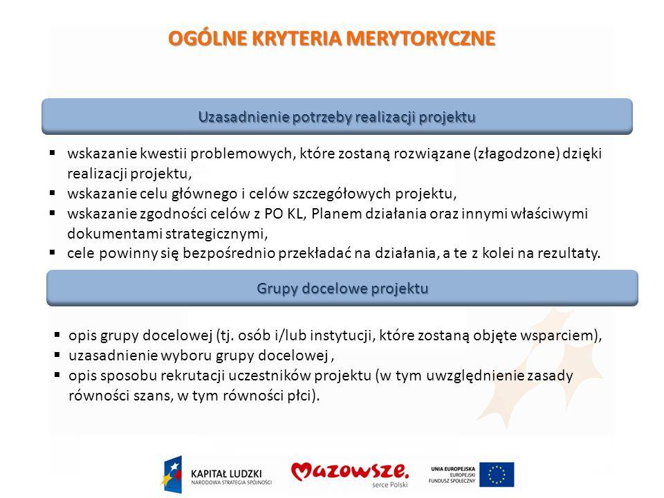 Uzasadnienie potrzeby realizacji projektu wskazanie kwestii problemowych, które zostaną rozwiązane (złagodzone) dzięki realizacji projektu, wskazanie celu głównego i celów szczegółowych projektu, wskazanie zgodności celów z PO KL, Planem działania oraz innymi właściwymi dokumentami strategicznymi, cele powinny się bezpośrednio przekładać na działania, a te z kolei na rezultaty.