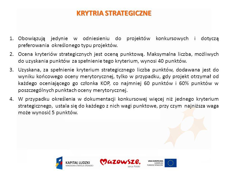 KRYTRIA STRATEGICZNE 1.Obowiązują jedynie w odniesieniu do projektów konkursowych i dotyczą preferowania określonego typu projektów.