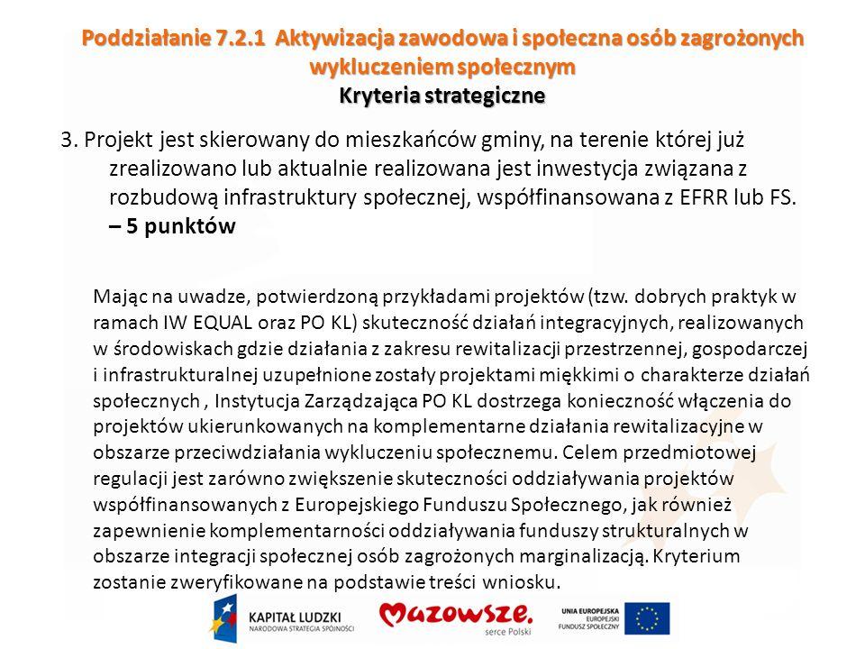 Poddziałanie 7.2.1 Aktywizacja zawodowa i społeczna osób zagrożonych wykluczeniem społecznym Kryteria strategiczne 3.