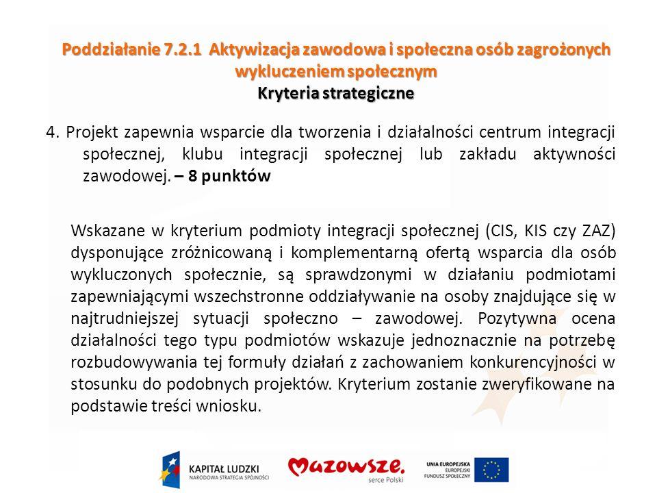 Poddziałanie 7.2.1 Aktywizacja zawodowa i społeczna osób zagrożonych wykluczeniem społecznym Kryteria strategiczne 4.