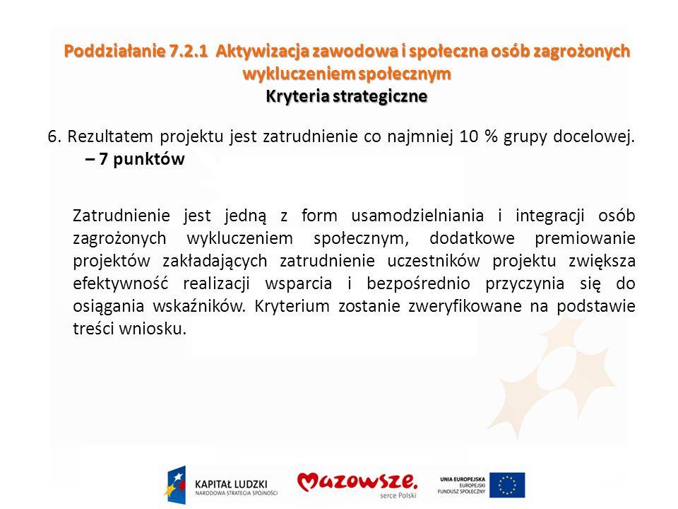 Poddziałanie 7.2.1 Aktywizacja zawodowa i społeczna osób zagrożonych wykluczeniem społecznym Kryteria strategiczne 6.