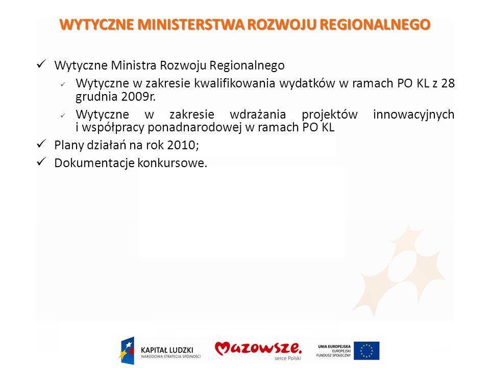 WYTYCZNE MINISTERSTWA ROZWOJU REGIONALNEGO Wytyczne Ministra Rozwoju Regionalnego Wytyczne w zakresie kwalifikowania wydatków w ramach PO KL z 28 grudnia 2009r.