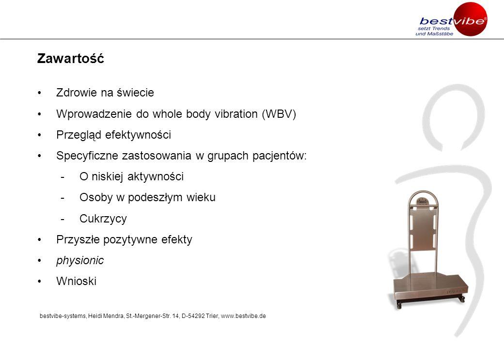 Zawartość Zdrowie na świecie Wprowadzenie do whole body vibration (WBV) Przegląd efektywności Specyficzne zastosowania w grupach pacjentów: -O niskiej