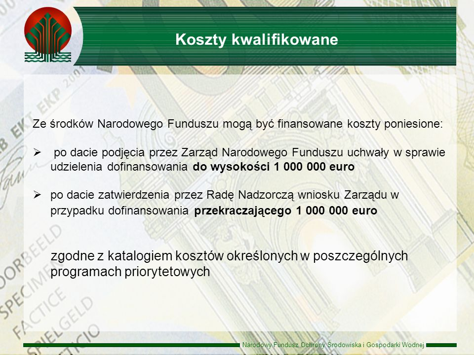 Narodowy Fundusz Ochrony Środowiska i Gospodarki Wodnej Ze środków Narodowego Funduszu mogą być finansowane koszty poniesione: po dacie podjęcia przez