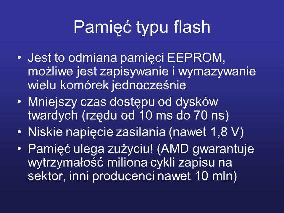 Pamięć typu flash Jest to odmiana pamięci EEPROM, możliwe jest zapisywanie i wymazywanie wielu komórek jednocześnie Mniejszy czas dostępu od dysków tw