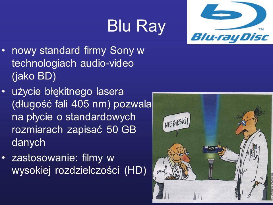 Blu Ray nowy standard firmy Sony w technologiach audio-video (jako BD) użycie błękitnego lasera (długość fali 405 nm) pozwala na płycie o standardowyc