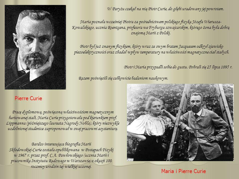 Pierre Curie Bardzo interesująca biografia Marii Skłodowskiej-Curie została opublikowana w Postępach Fizyki w 1967 r. przez prof. C.A. Pawłowskiego (u
