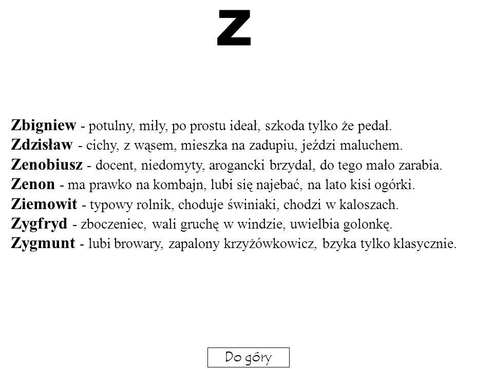Wacław - Pyskaty cwaniak z dużym pytonem, mimo że brzydal laski na niego lecą. Waldemar - zarozumiały i obrażalski, ciągle siedzi w kryminale. Waleria