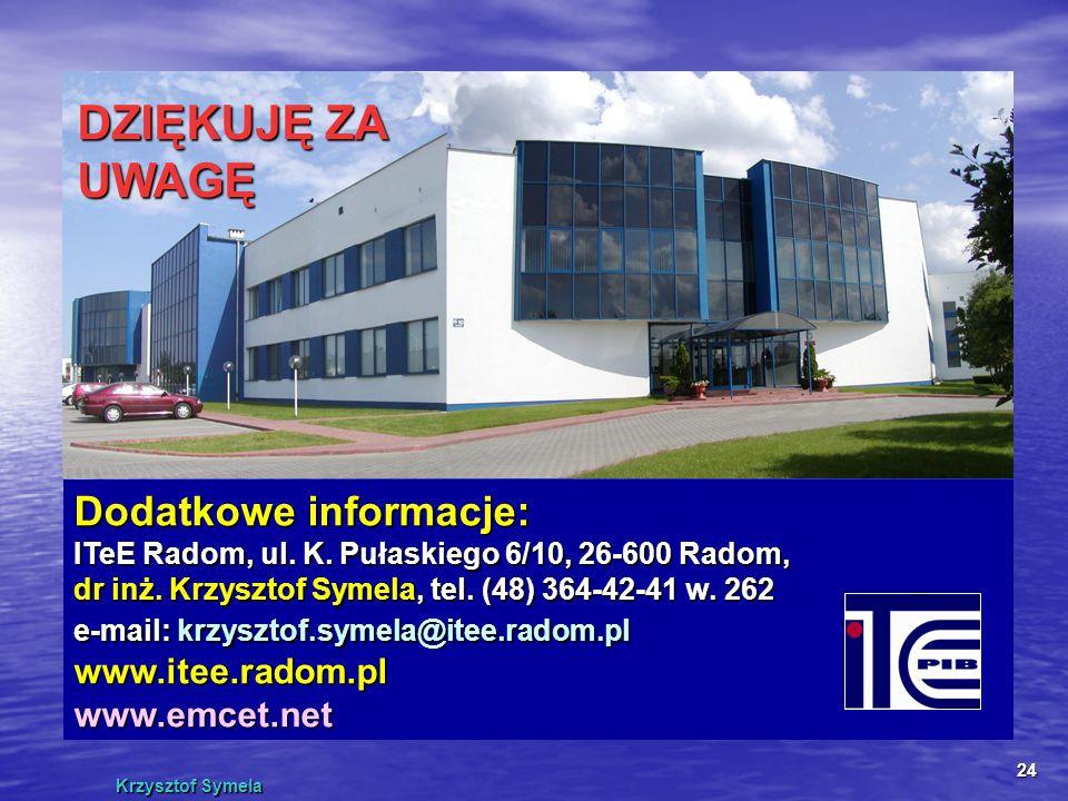 Krzysztof Symela 24 DZIĘKUJĘ ZA UWAGĘ Dodatkowe informacje: ITeE Radom, ul. K. Pułaskiego 6/10, 26-600 Radom, dr inż. Krzysztof Symela, Symela, tel. (