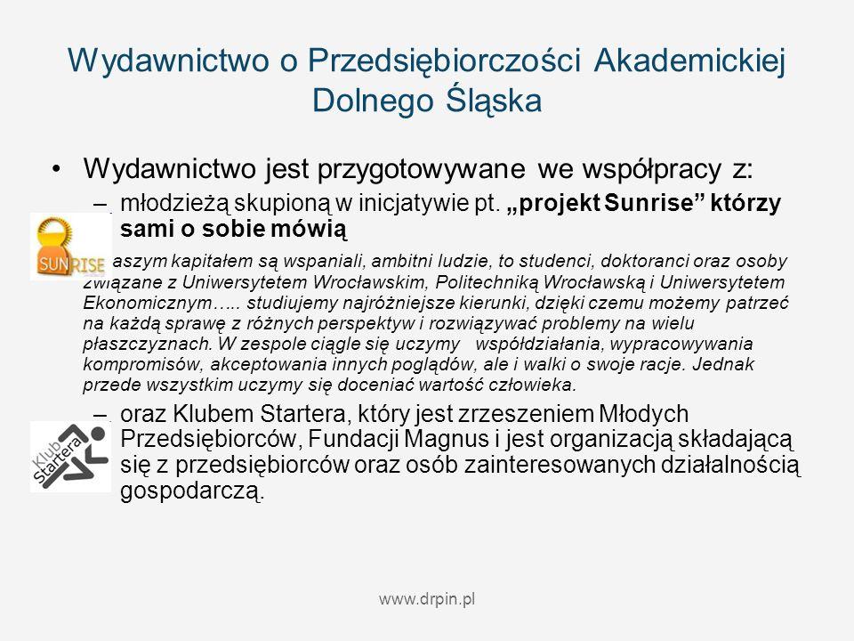 www.drpin.pl Wydawnictwo o Przedsiębiorczości Akademickiej Dolnego Śląska Wydawnictwo jest przygotowywane we współpracy z: –młodzieżą skupioną w inicj