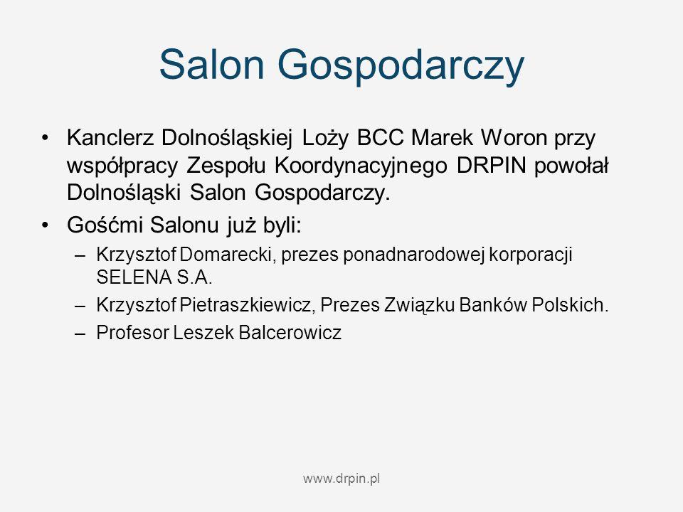 www.drpin.pl Salon Gospodarczy Kanclerz Dolnośląskiej Loży BCC Marek Woron przy współpracy Zespołu Koordynacyjnego DRPIN powołał Dolnośląski Salon Gos