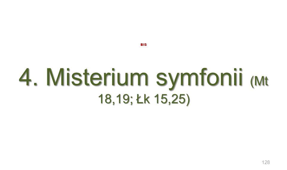 4. Misterium symfonii (Mt 18,19; Łk 15,25) BIS 4. Misterium symfonii (Mt 18,19; Łk 15,25) 128