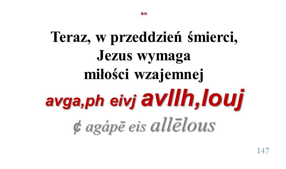 BIS Teraz, w przeddzień śmierci, Jezus wymaga miłości wzajemnej avga,ph eivj avllh,louj ¢ agápē eis allēlous 147