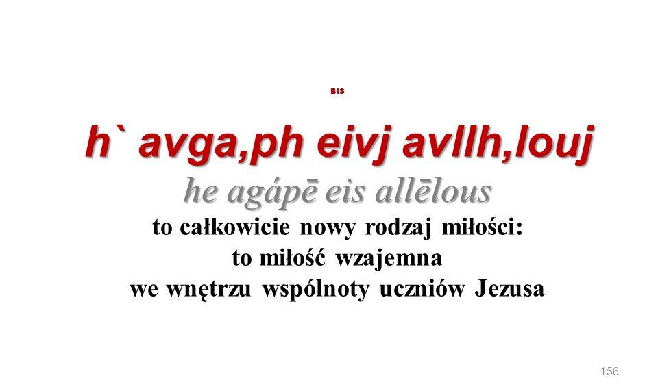 h` avga,ph eivj avllh,louj he agápē eis allēlous BIS h` avga,ph eivj avllh,louj he agápē eis allēlous to całkowicie nowy rodzaj miłości: to miłość wza