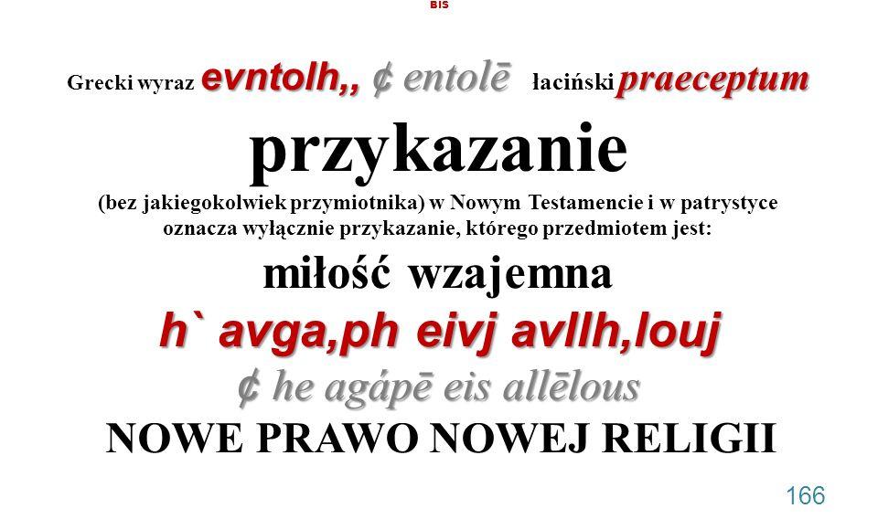 evntolh,, ¢ entolē praeceptum h` avga,ph eivj avllh,louj ¢ he agápē eis allēlous BIS Grecki wyraz evntolh,, ¢ entolē łaciński praeceptum przykazanie (