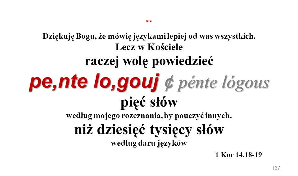 pe,nte lo,gouj ¢ pénte lógous BIS Dziękuję Bogu, że mówię językami lepiej od was wszystkich. Lecz w Kościele raczej wolę powiedzieć pe,nte lo,gouj ¢ p