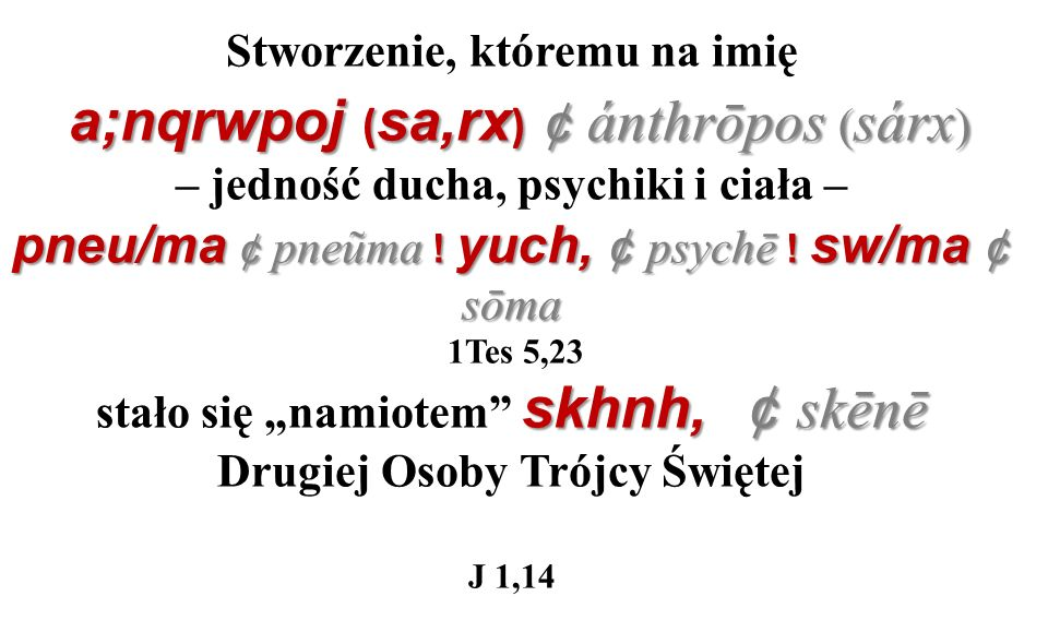 a;nqrwpoj ( sa,rx ) ¢ ánthrōpos ( sárx ) pneu/ma ¢ pneũma ! yuch, ¢ psychē ! sw/ma ¢ sōma skhnh, ¢ skēnē Stworzenie, któremu na imię a;nqrwpoj ( sa,rx