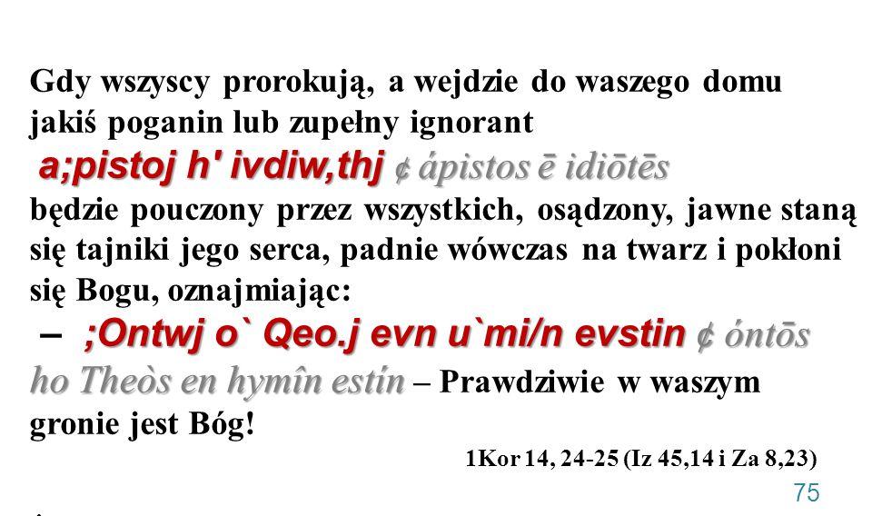a;pistoj h' ivdiw,thj ¢ ápistos ē idiōtēs ;Ontwj o` Qeo.j evn u`mi/n evstin ¢ óntōs ho Theòs en hymîn estín Gdy wszyscy prorokują, a wejdzie do waszeg