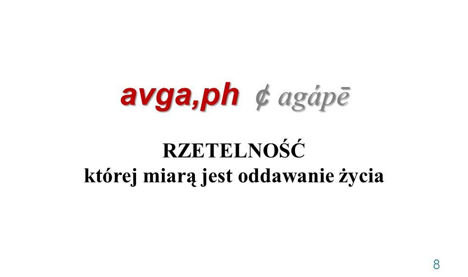 avga,ph ¢ agápē avga,ph ¢ agápē RZETELNOŚĆ której miarą jest oddawanie życia 8