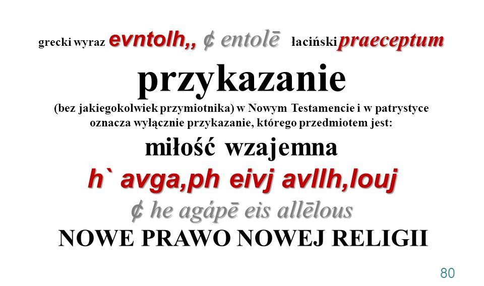 evntolh,, ¢ entolē praeceptum h` avga,ph eivj avllh,louj ¢ he agápē eis allēlous grecki wyraz evntolh,, ¢ entolē łaciński praeceptum przykazanie (bez