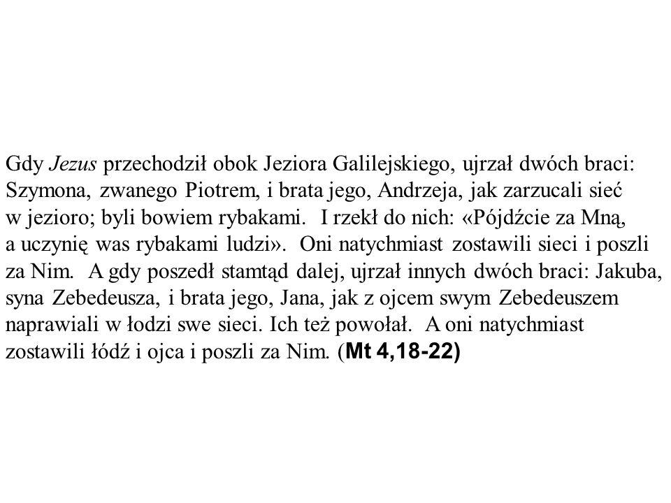 Gdy Jezus przechodził obok Jeziora Galilejskiego, ujrzał dwóch braci: Szymona, zwanego Piotrem, i brata jego, Andrzeja, jak zarzucali sieć w jezioro;