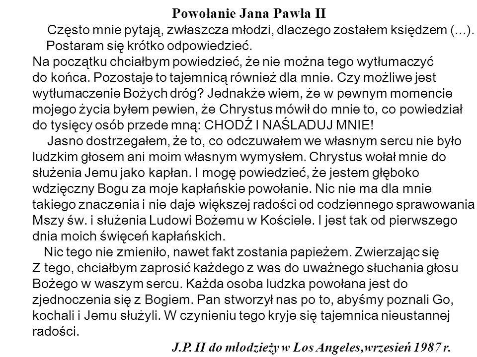 Powołanie Jana Pawła II Często mnie pytają, zwłaszcza młodzi, dlaczego zostałem księdzem (...). Postaram się krótko odpowiedzieć. Na początku chciałby