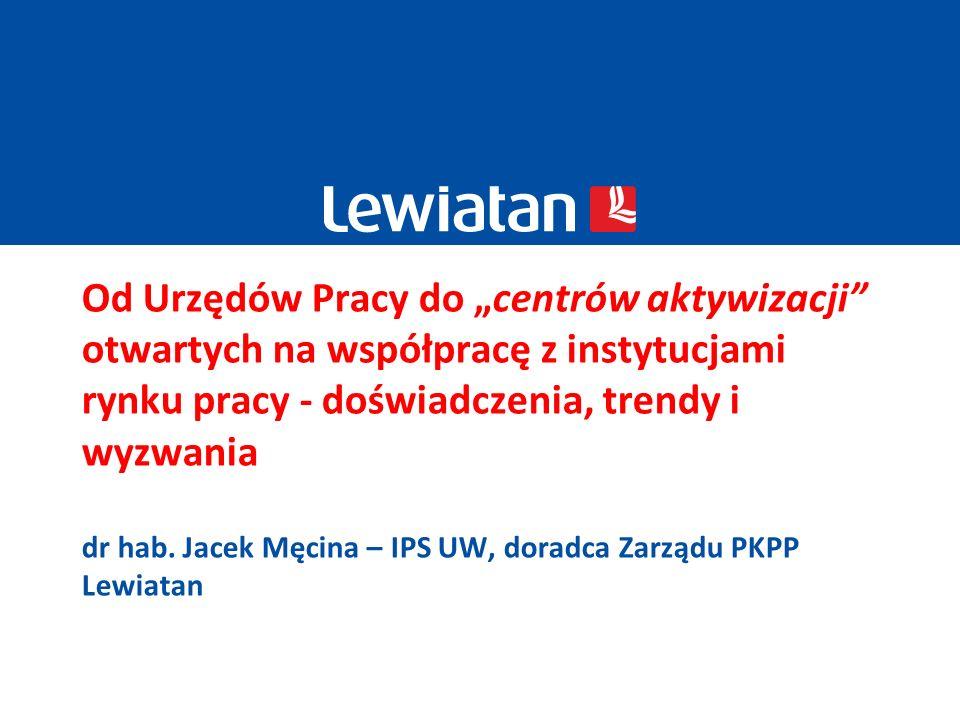 Od Urzędów Pracy do centrów aktywizacji otwartych na współpracę z instytucjami rynku pracy - doświadczenia, trendy i wyzwania dr hab.