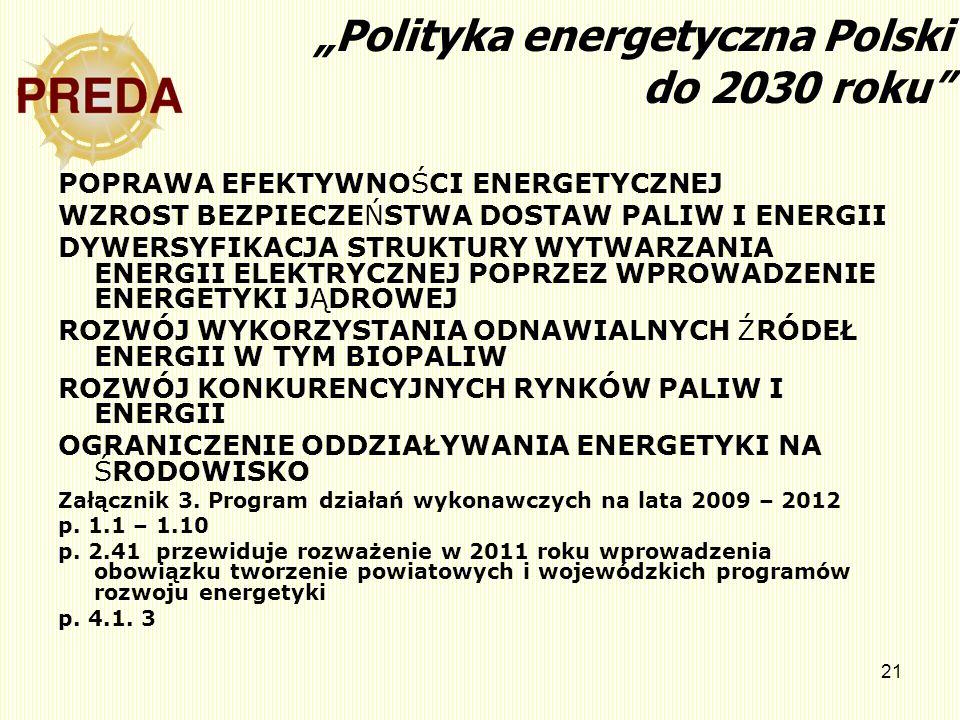 21 Polityka energetyczna Polski do 2030 roku POPRAWA EFEKTYWNOŚCI ENERGETYCZNEJ WZROST BEZPIECZEŃSTWA DOSTAW PALIW I ENERGII DYWERSYFIKACJA STRUKTURY