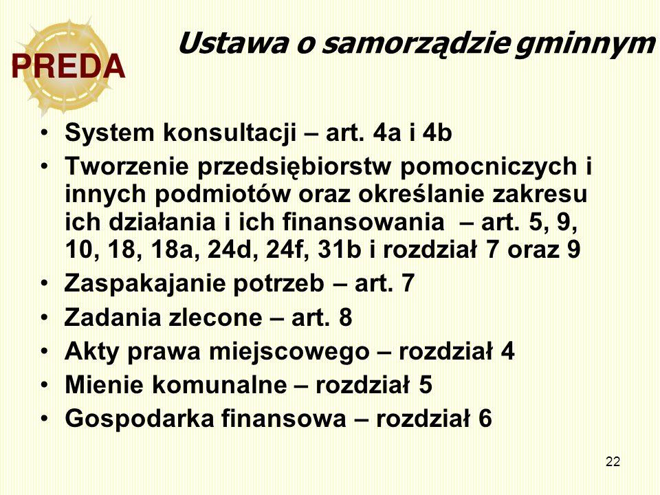 22 Ustawa o samorządzie gminnym System konsultacji – art. 4a i 4b Tworzenie przedsiębiorstw pomocniczych i innych podmiotów oraz określanie zakresu ic