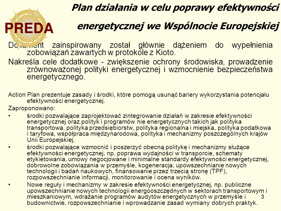 3 Plan działania w celu poprawy efektywności energetycznej we Wspólnocie Europejskiej Dokument zainspirowany został głównie dążeniem do wypełnienia zo