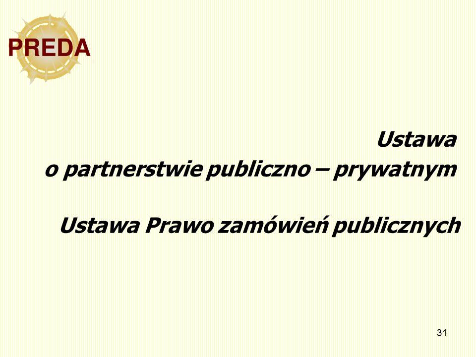 31 Ustawa o partnerstwie publiczno – prywatnym Ustawa Prawo zamówień publicznych
