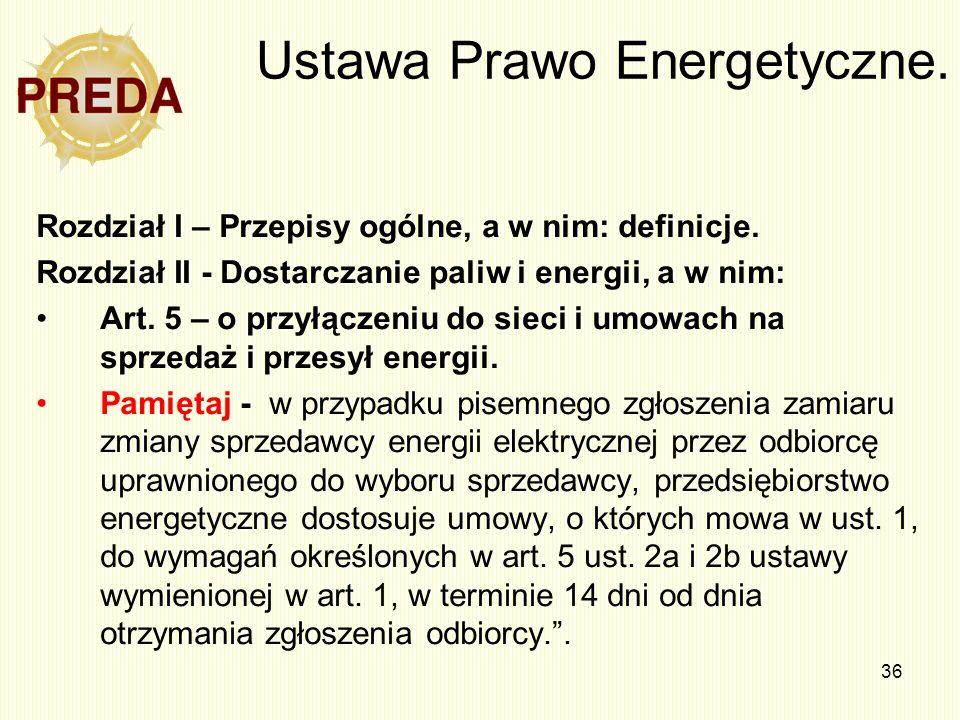 36 Ustawa Prawo Energetyczne. Rozdział I – Przepisy ogólne, a w nim: definicje. Rozdział II - Dostarczanie paliw i energii, a w nim: Art. 5 – o przyłą