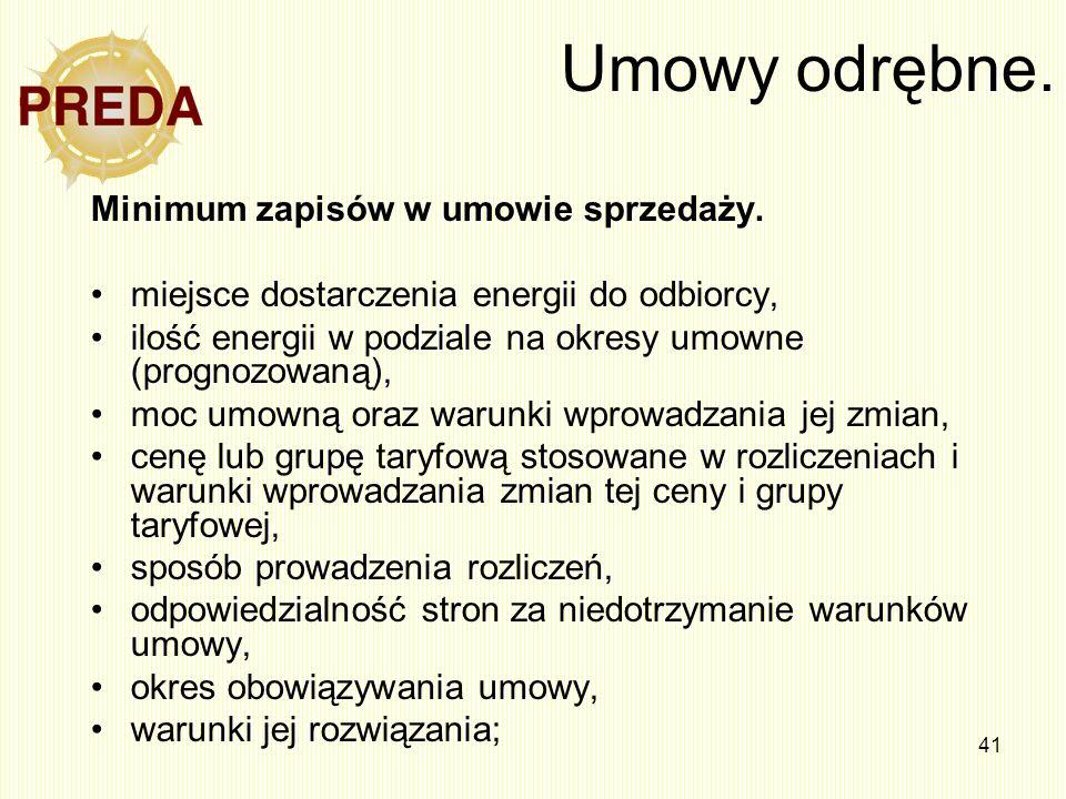 41 Umowy odrębne. Minimum zapisów w umowie sprzedaży. miejsce dostarczenia energii do odbiorcy, ilość energii w podziale na okresy umowne (prognozowan
