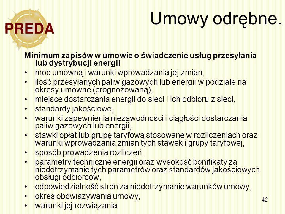 42 Umowy odrębne. Minimum zapisów w umowie o świadczenie usług przesyłania lub dystrybucji energii moc umowną i warunki wprowadzania jej zmian, ilość