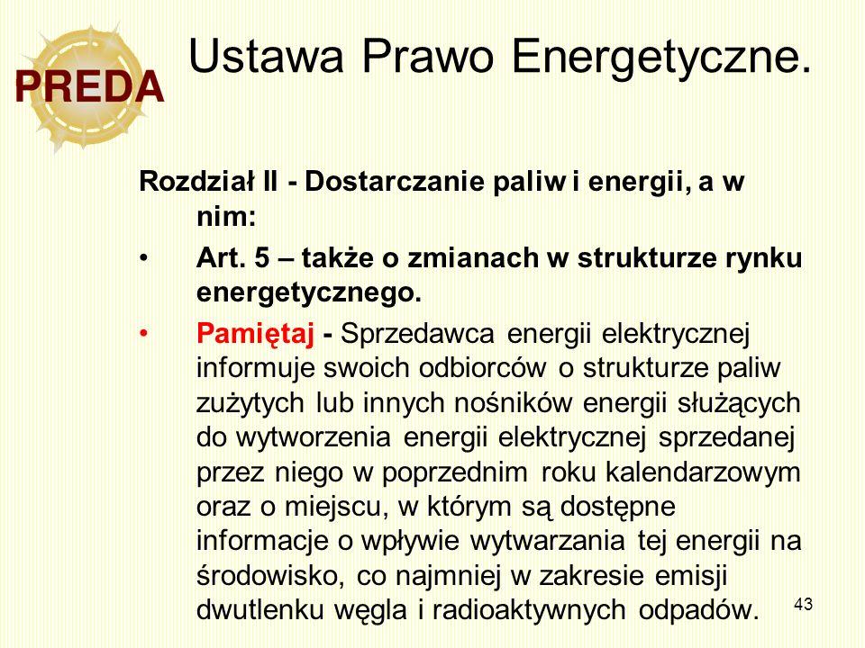 43 Ustawa Prawo Energetyczne. Rozdział II - Dostarczanie paliw i energii, a w nim: Art. 5 – także o zmianach w strukturze rynku energetycznego. Pamięt