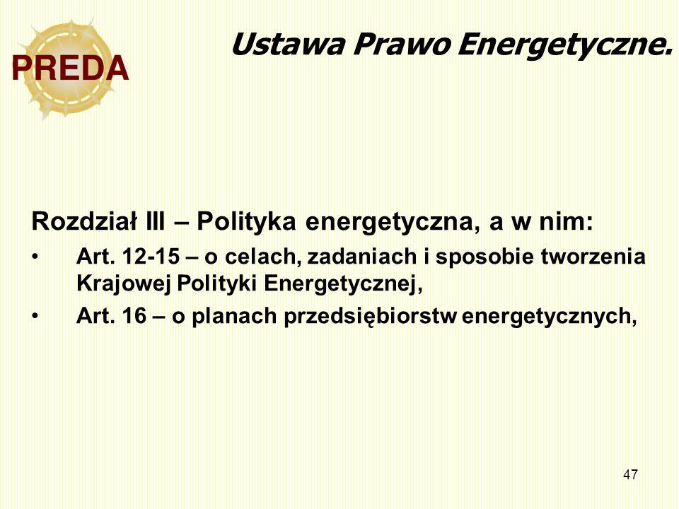 47 Ustawa Prawo Energetyczne. Rozdział III – Polityka energetyczna, a w nim: Art. 12-15 – o celach, zadaniach i sposobie tworzenia Krajowej Polityki E