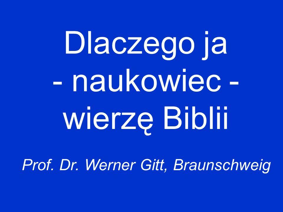 Dlaczego ja - naukowiec - wierzę Biblii Prof. Dr. Werner Gitt, Braunschweig