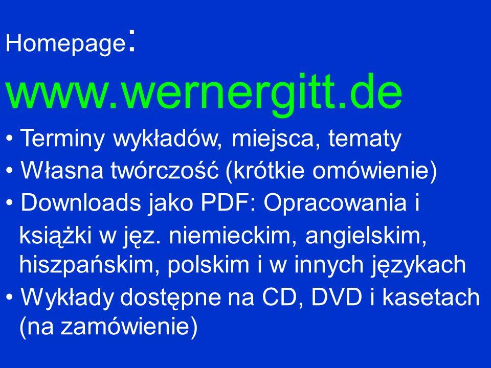 Homepage : www.wernergitt.de Terminy wykładów, miejsca, tematy Własna twórczość (krótkie omówienie) Downloads jako PDF: Opracowania i książki w jęz. n