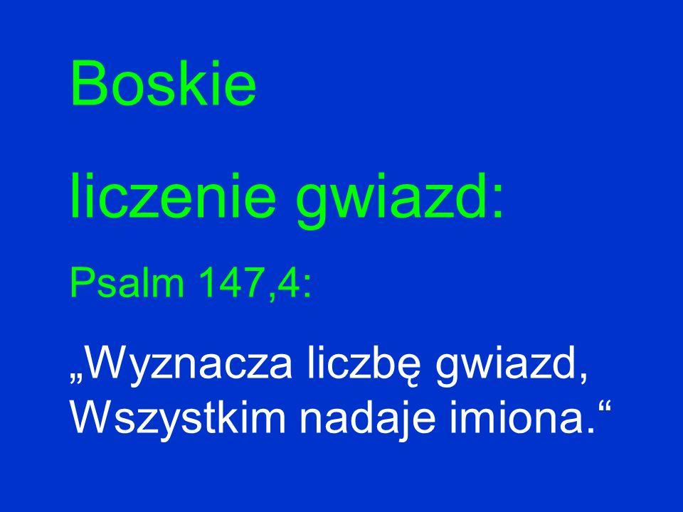 Boskie liczenie gwiazd: Psalm 147,4: Wyznacza liczbę gwiazd, Wszystkim nadaje imiona.