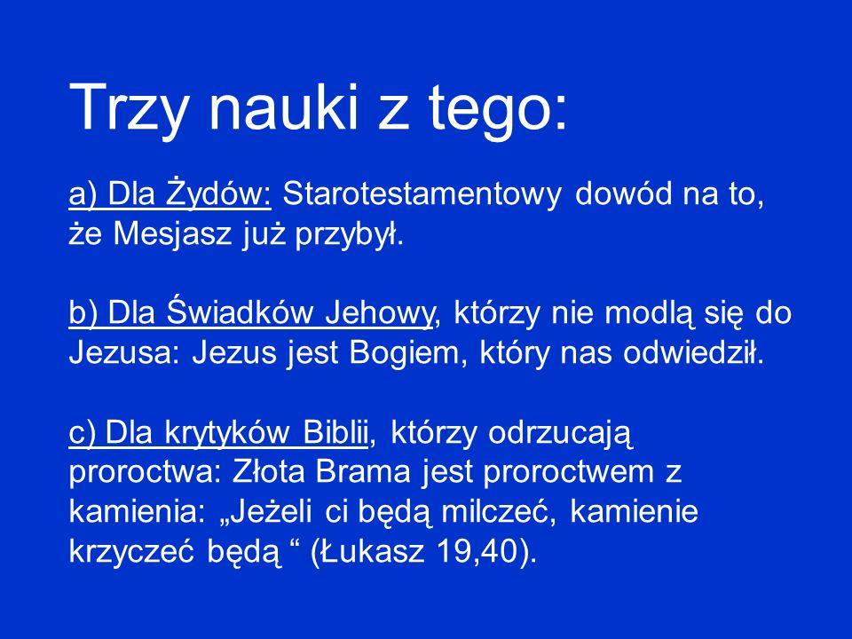 Trzy nauki z tego: a) Dla Żydów: Starotestamentowy dowód na to, że Mesjasz już przybył. b) Dla Świadków Jehowy, którzy nie modlą się do Jezusa: Jezus