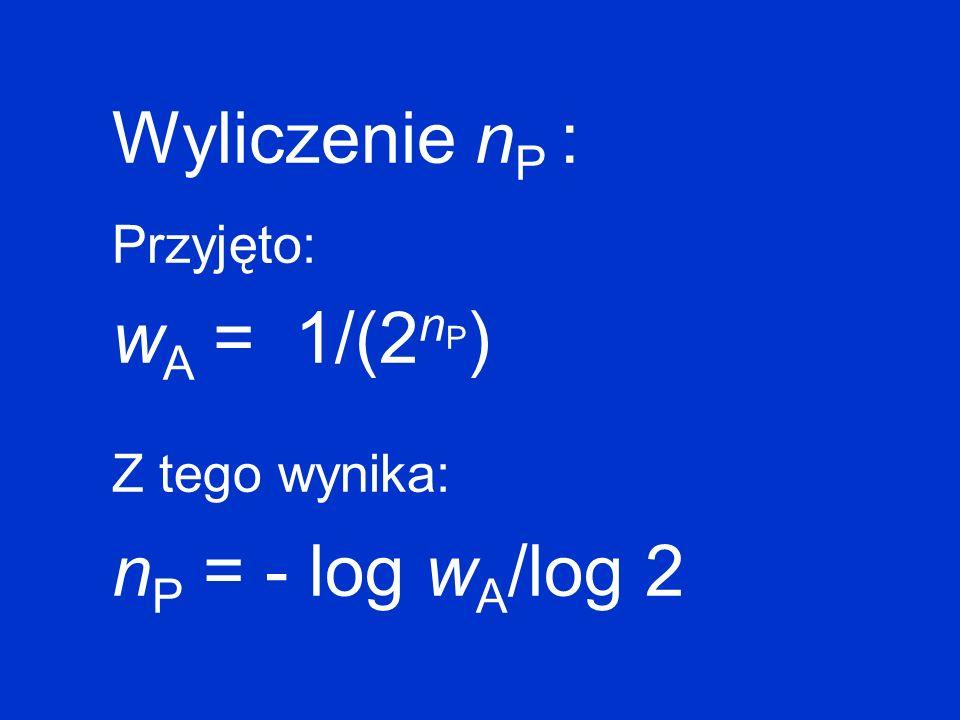 Wyliczenie n P : Przyjęto: w A = 1/(2 n P ) Z tego wynika: n P = - log w A /log 2