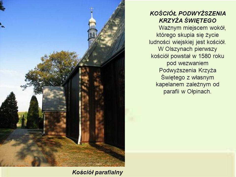 KOŚCIÓŁ PODWYŻSZENIA KRZYŻA ŚWIĘTEGO Ważnym miejscem wokół, którego skupia się życie ludności wiejskiej jest kościół. W Olszynach pierwszy kościół pow