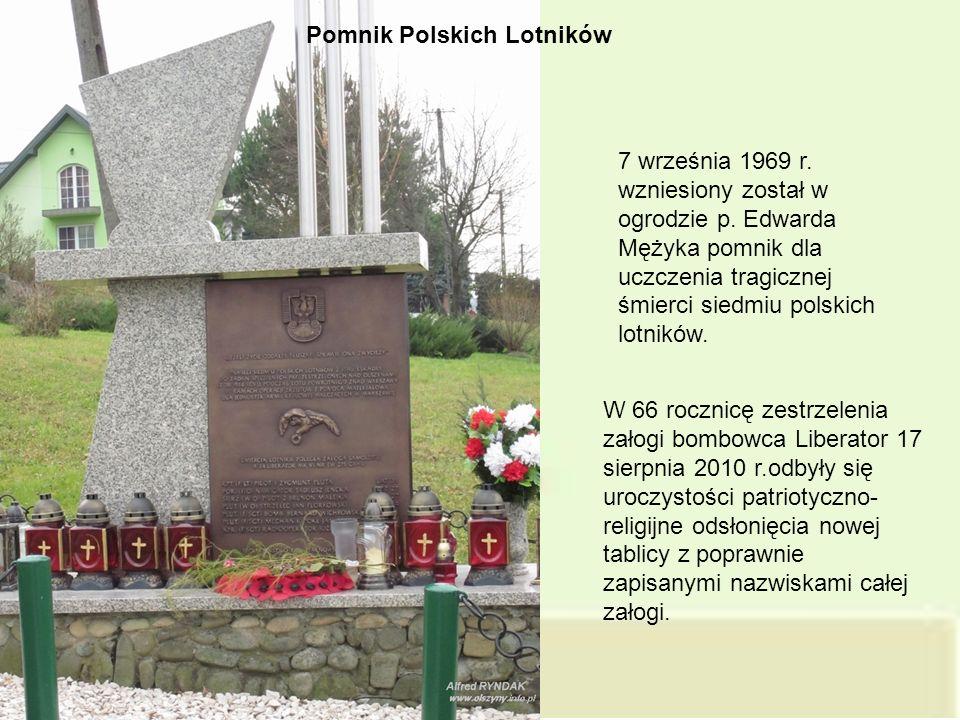 Pomnik Polskich Lotników 7 września 1969 r. wzniesiony został w ogrodzie p. Edwarda Mężyka pomnik dla uczczenia tragicznej śmierci siedmiu polskich lo