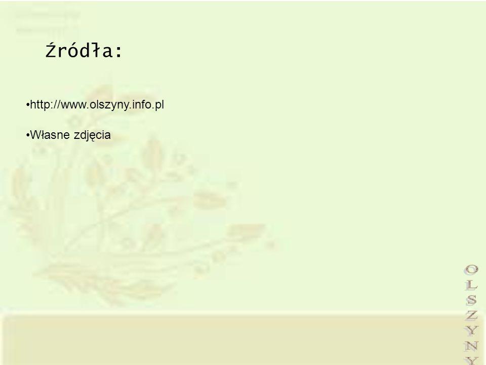 Źródła: http://www.olszyny.info.pl Własne zdjęcia