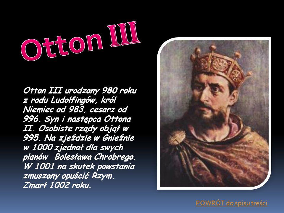 Otton III urodzony 980 roku z rodu Ludolfingów, król Niemiec od 983, cesarz od 996. Syn i następca Ottona II. Osobiste rządy objął w 995. Na zjeździe