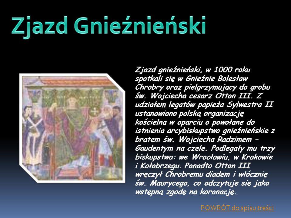 Zjazd gnieźnieński, w 1000 roku spotkali się w Gnieźnie Bolesław Chrobry oraz pielgrzymujący do grobu św. Wojciecha cesarz Otton III. Z udziałem legat