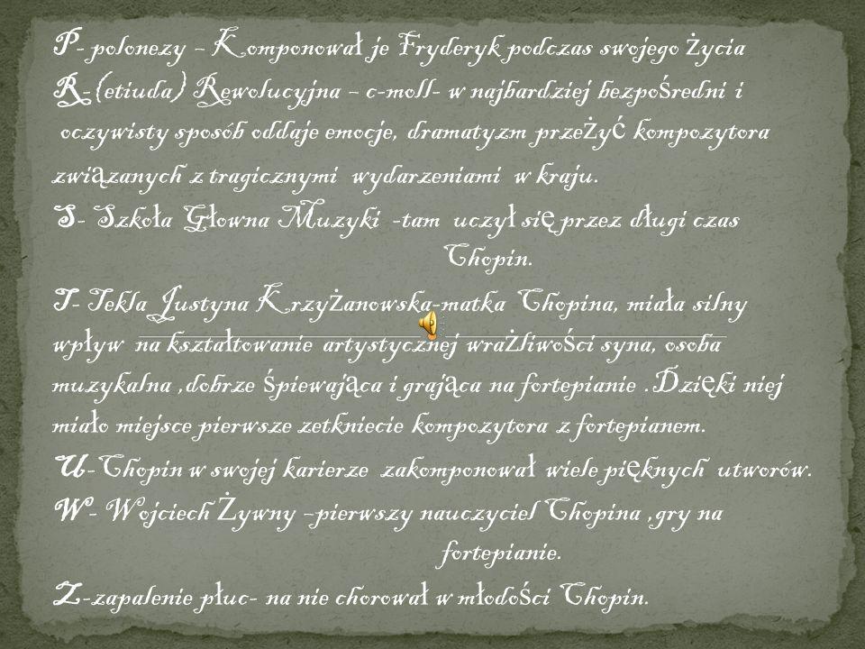 P- polonezy – Komponowa ł je Fryderyk podczas swojego ż ycia R-(etiuda) Rewolucyjna – c-moll- w najbardziej bezpo ś redni i oczywisty sposób oddaje em