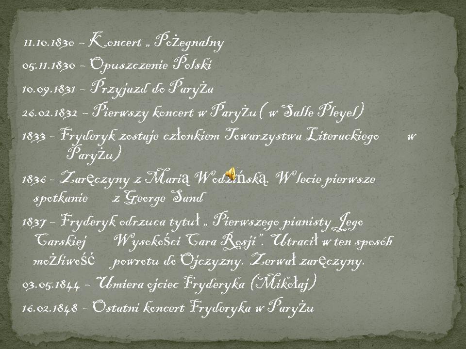 11.10.183o – Koncert Po ż egnalny 05.11.1830 – Opuszczenie Polski 10.09.1831 – Przyjazd do Pary ż a 26.02.1832 – Pierwszy koncert w Pary ż u( w Salle