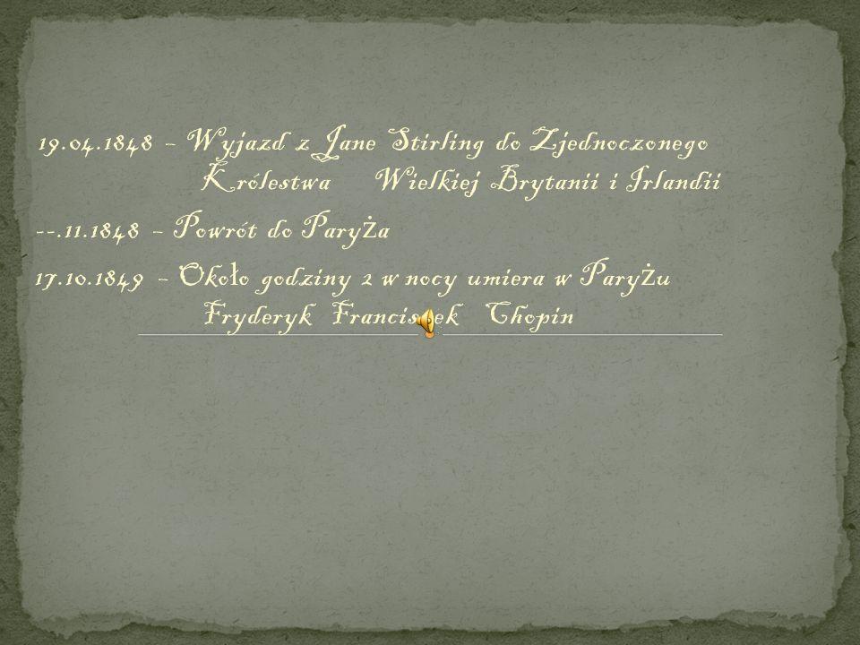 19.04.1848 – Wyjazd z Jane Stirling do Zjednoczonego Królestwa Wielkiej Brytanii i Irlandii --.11.1848 – Powrót do Pary ż a 17.10.1849 – Oko ł o godzi