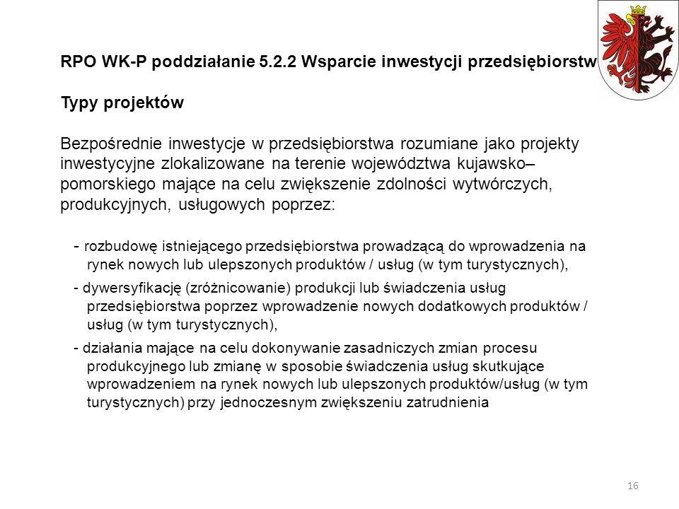 RPO WK-P poddziałanie 5.2.2 Wsparcie inwestycji przedsiębiorstw Typy projektów Bezpośrednie inwestycje w przedsiębiorstwa rozumiane jako projekty inwe
